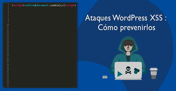 Ataques WordPress XSS : Cómo prevenirlos